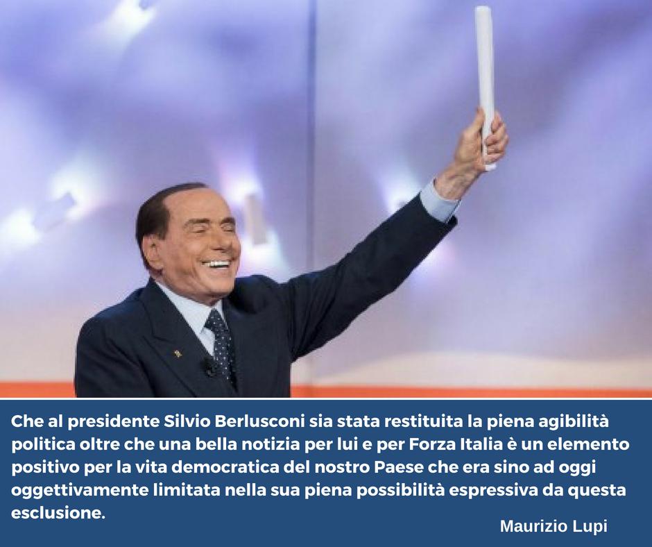 La piena agibilità politica di Silvio Berlusconi è un elemento positivo per la vita democratica del nostro Paese