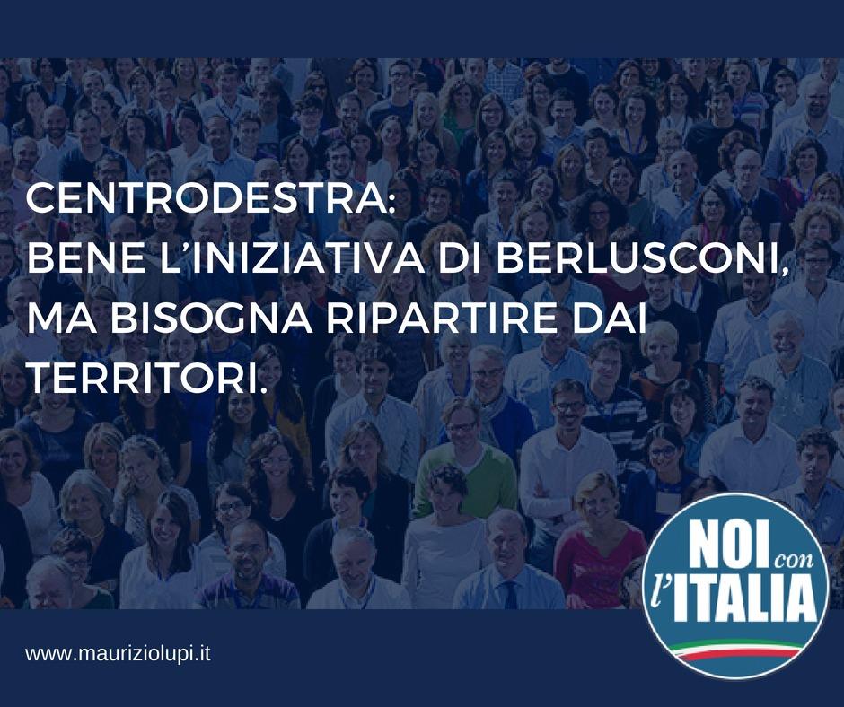 Centrodestra: Bene l'iniziativa di Berlusconi, ma bisogna ripartire dai territori.
