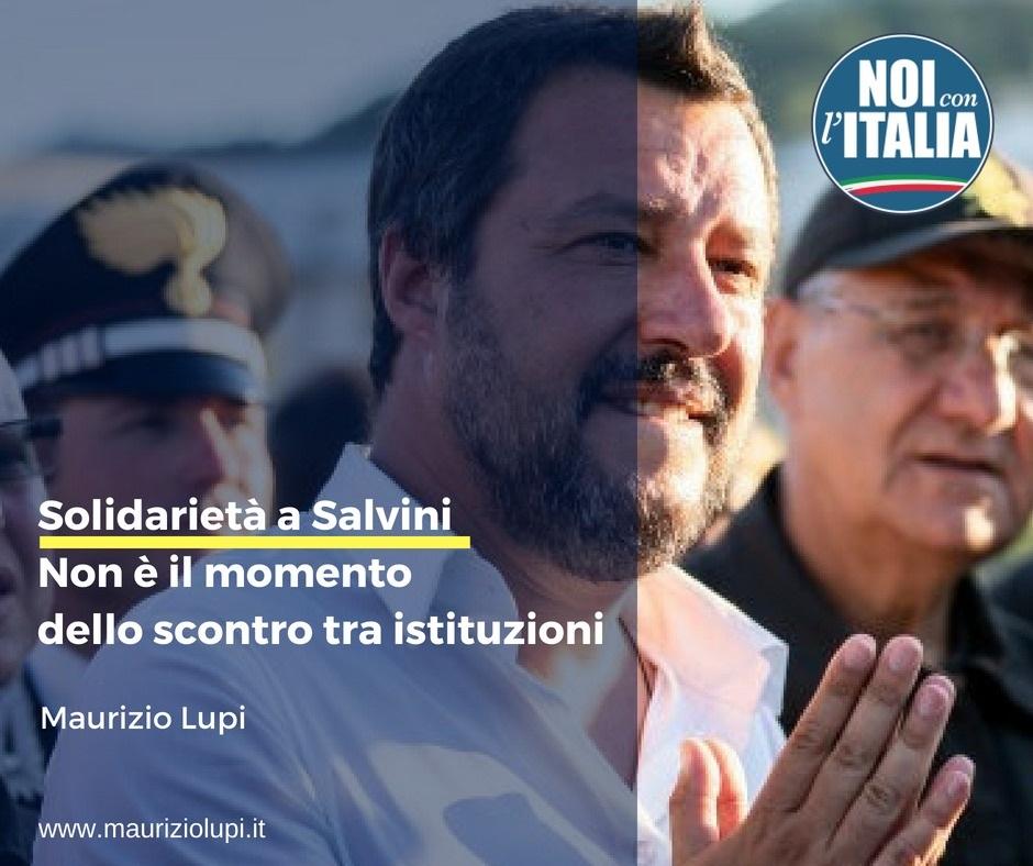 La mia solidarietà a Salvini. Non è questo il momento dello scontro tra istituzioni, a livello interno e a livello internazionale.