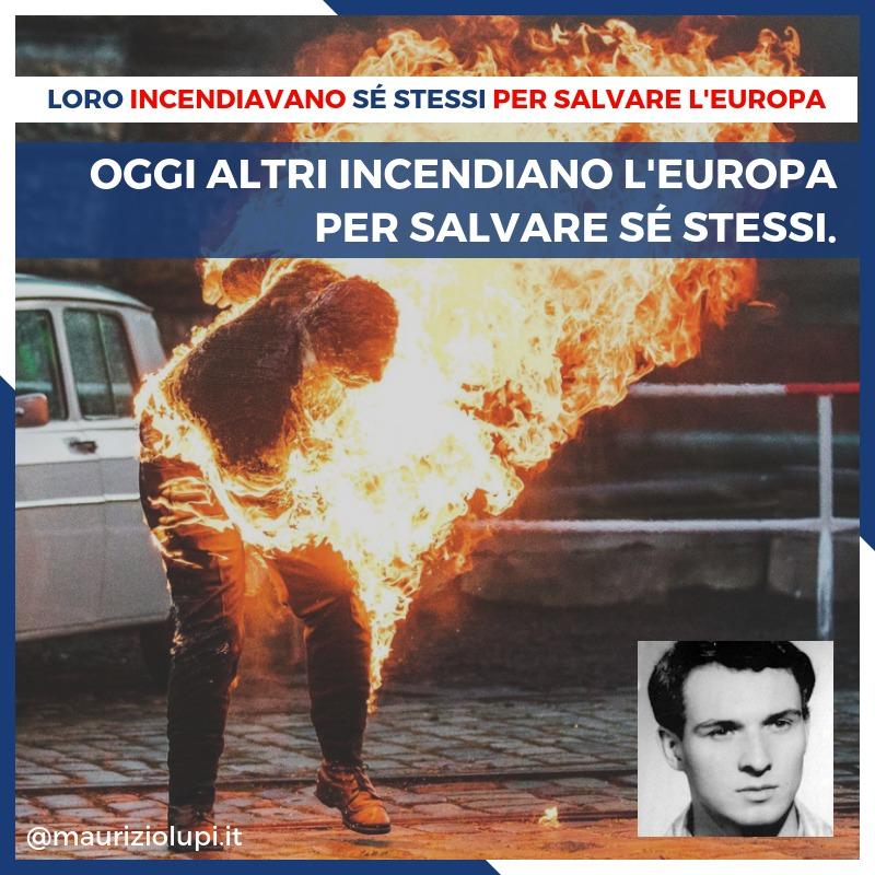 Incendiavano sé stessi per salvare l'Europa a differenza di alcuni che, oggi, incendiano l'Europa per salvare se stessi.