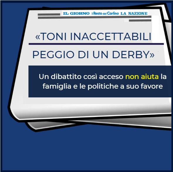 «Toni inaccettabili Peggio di un derby». Un dibattito così acceso non aiuta la famiglia e le politiche a suo favore